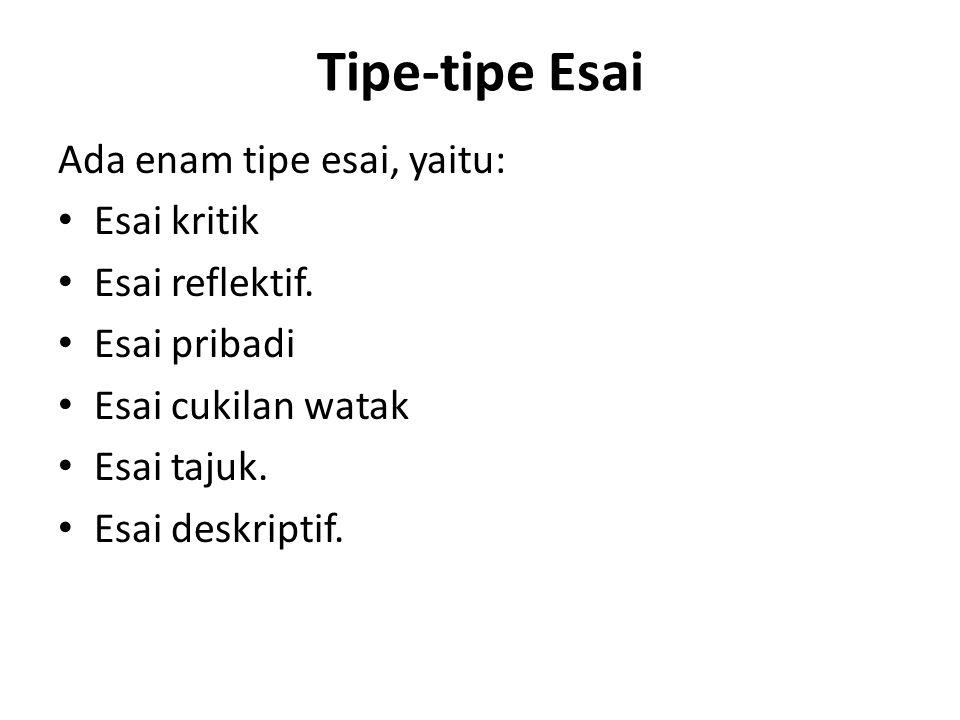 Tipe-tipe Esai Ada enam tipe esai, yaitu: Esai kritik Esai reflektif.