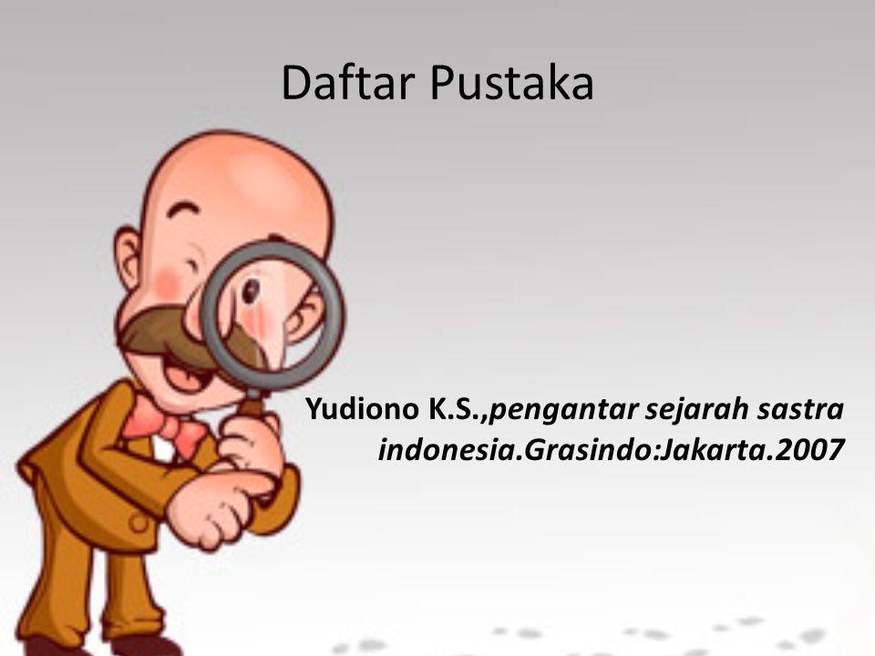 Daftar Pustaka Yudiono K.S.,pengantar sejarah sastra indonesia.Grasindo:Jakarta.2007