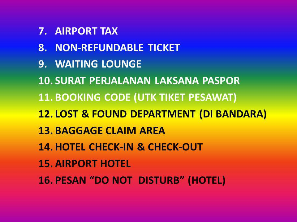 AIRPORT TAX NON-REFUNDABLE TICKET. WAITING LOUNGE. SURAT PERJALANAN LAKSANA PASPOR. BOOKING CODE (UTK TIKET PESAWAT)