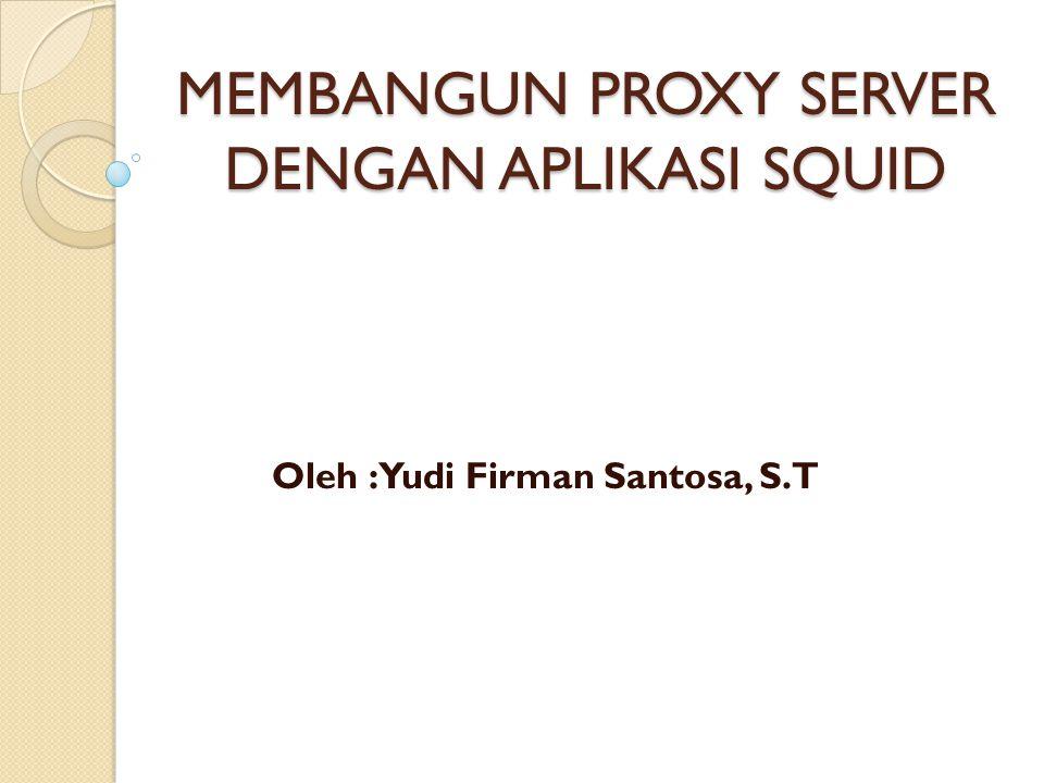 MEMBANGUN PROXY SERVER DENGAN APLIKASI SQUID
