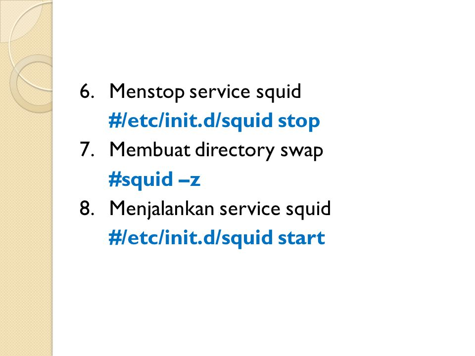 6. Menstop service squid #/etc/init. d/squid stop 7