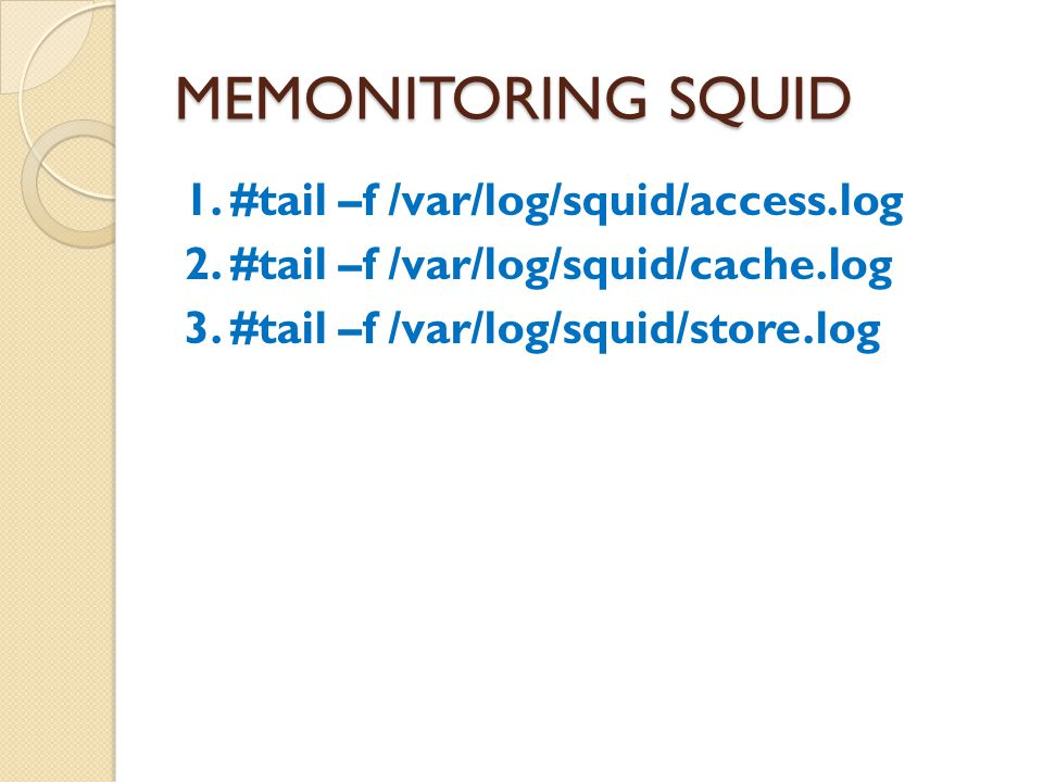 MEMONITORING SQUID 1. #tail –f /var/log/squid/access.log 2.