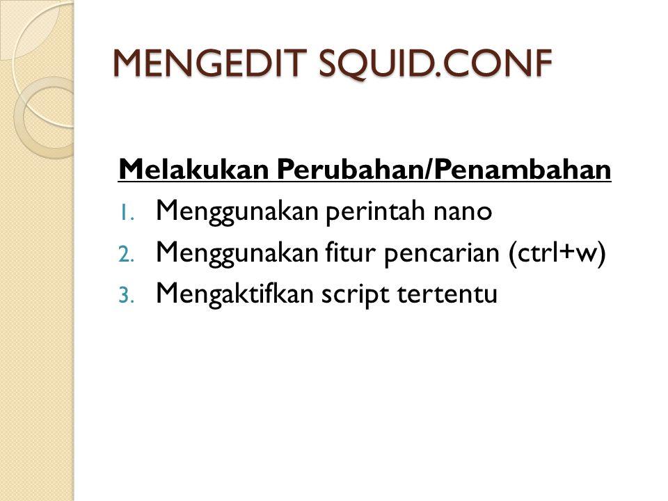 MENGEDIT SQUID.CONF Melakukan Perubahan/Penambahan