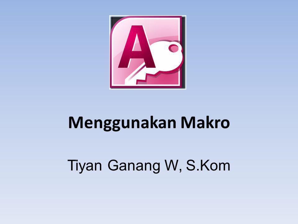 Menggunakan Makro Tiyan Ganang W, S.Kom