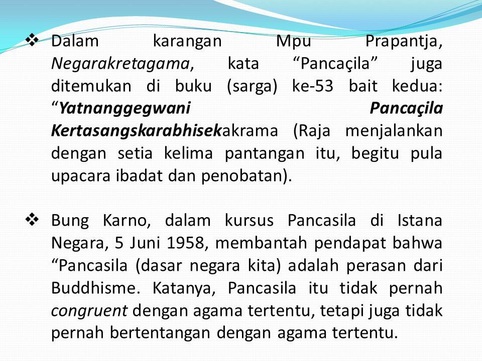 Dalam karangan Mpu Prapantja, Negarakretagama, kata Pancaҫila juga ditemukan di buku (sarga) ke-53 bait kedua: Yatnanggegwani Pancaҫila Kertasangskarabhisekakrama (Raja menjalankan dengan setia kelima pantangan itu, begitu pula upacara ibadat dan penobatan).