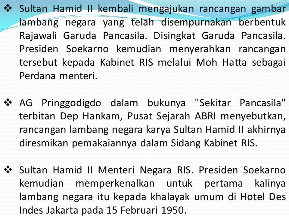 Sultan Hamid II kembali mengajukan rancangan gambar lambang negara yang telah disempurnakan berbentuk Rajawali Garuda Pancasila. Disingkat Garuda Pancasila. Presiden Soekarno kemudian menyerahkan rancangan tersebut kepada Kabinet RIS melalui Moh Hatta sebagai Perdana menteri.