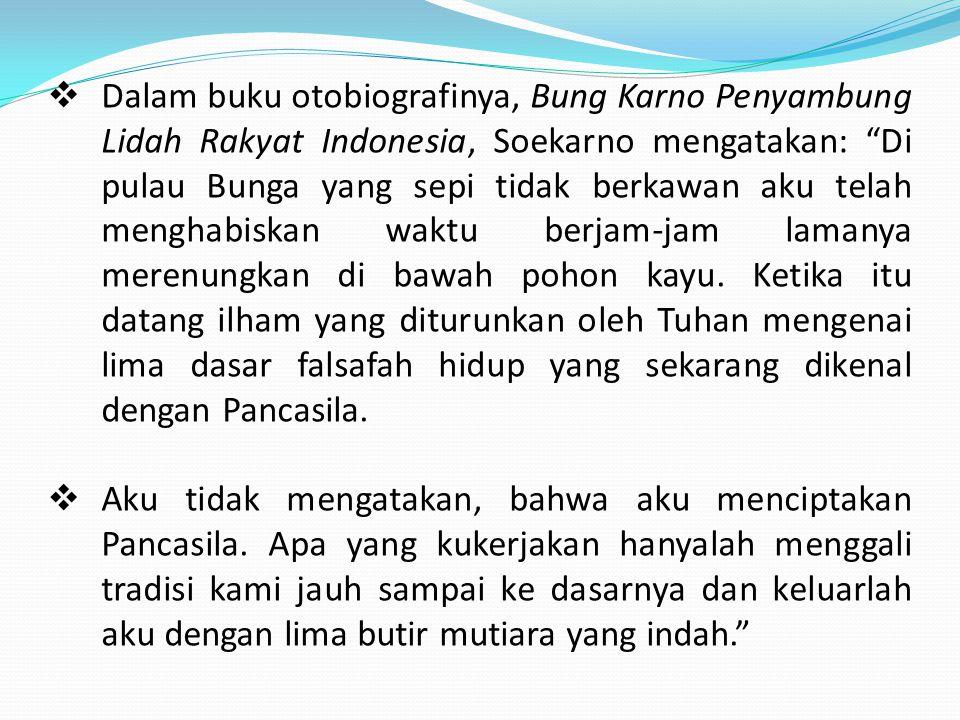 Dalam buku otobiografinya, Bung Karno Penyambung Lidah Rakyat Indonesia, Soekarno mengatakan: Di pulau Bunga yang sepi tidak berkawan aku telah menghabiskan waktu berjam-jam lamanya merenungkan di bawah pohon kayu. Ketika itu datang ilham yang diturunkan oleh Tuhan mengenai lima dasar falsafah hidup yang sekarang dikenal dengan Pancasila.