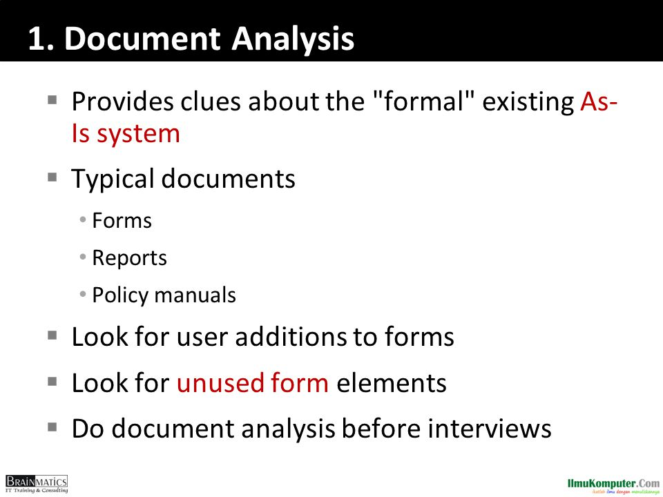 1. Document Analysis Provides clues about the formal existing As-Is system. Typical documents. Forms.