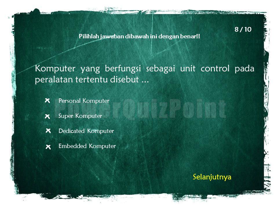 8 / 10 Pilihlah jawaban dibawah ini dengan benar!! Komputer yang berfungsi sebagai unit control pada peralatan tertentu disebut ...