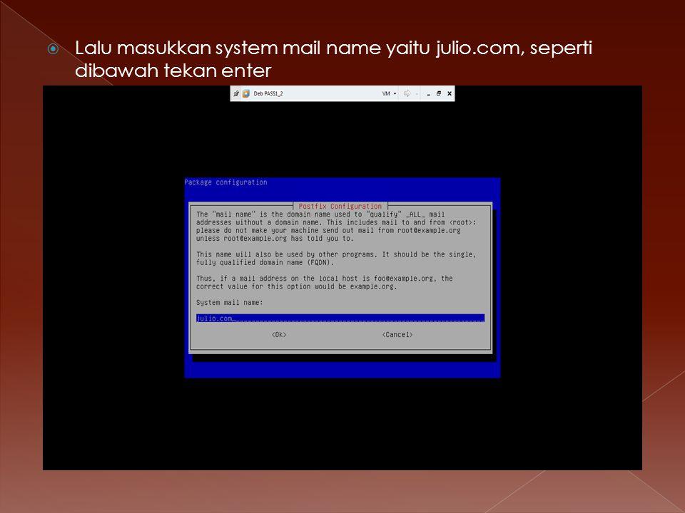 Lalu masukkan system mail name yaitu julio