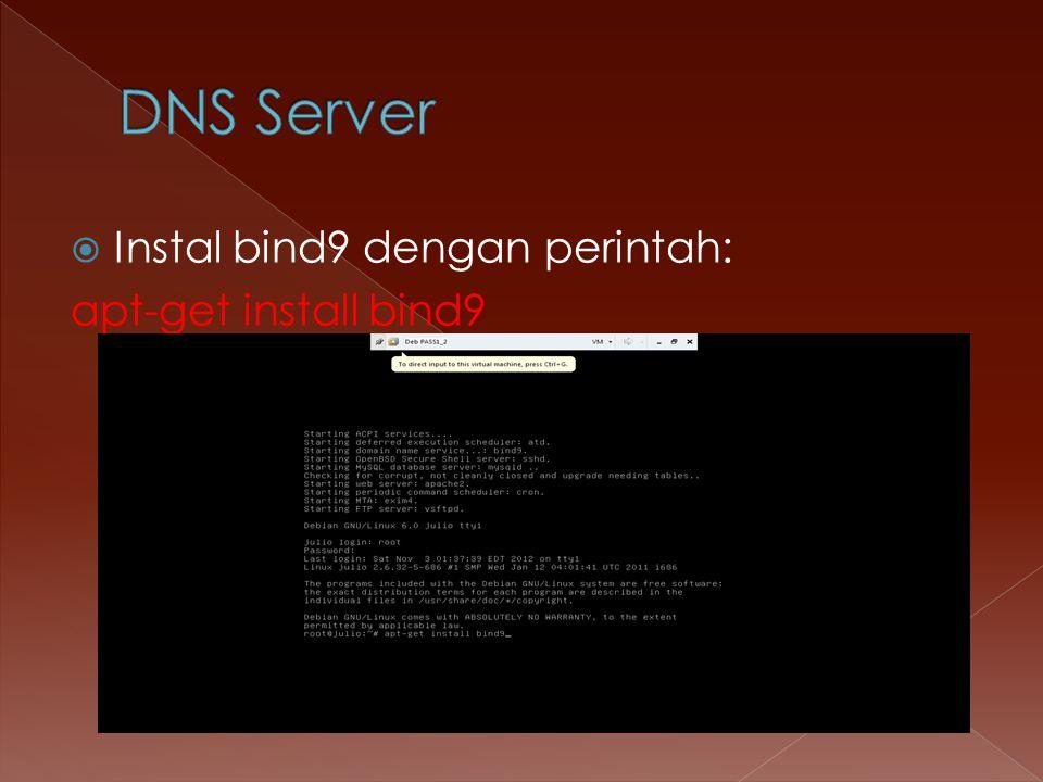 DNS Server Instal bind9 dengan perintah: apt-get install bind9