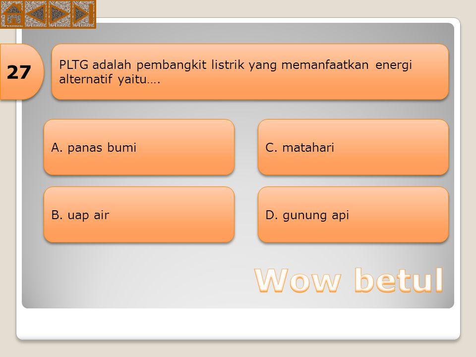 27 PLTG adalah pembangkit listrik yang memanfaatkan energi alternatif yaitu…. A. panas bumi. C. matahari.