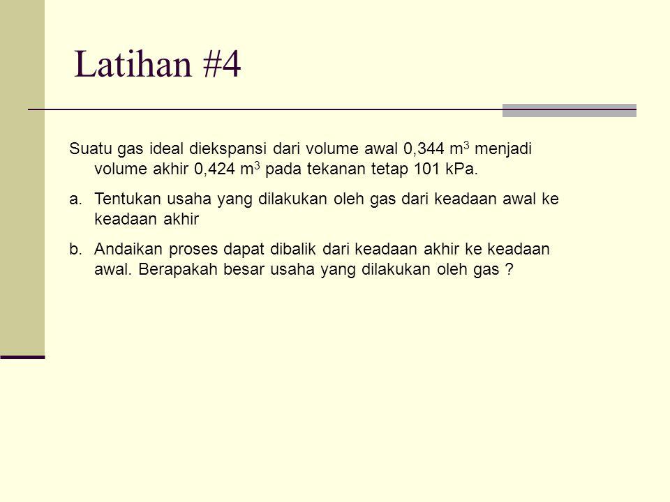 Latihan #4 Suatu gas ideal diekspansi dari volume awal 0,344 m3 menjadi volume akhir 0,424 m3 pada tekanan tetap 101 kPa.