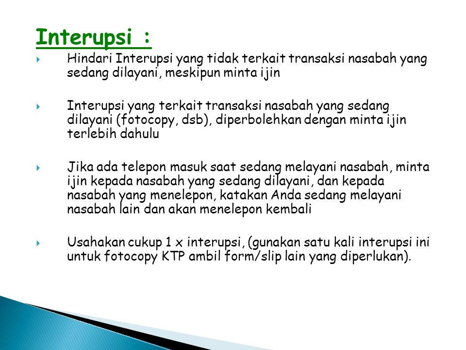 Interupsi : Hindari Interupsi yang tidak terkait transaksi nasabah yang sedang dilayani, meskipun minta ijin.