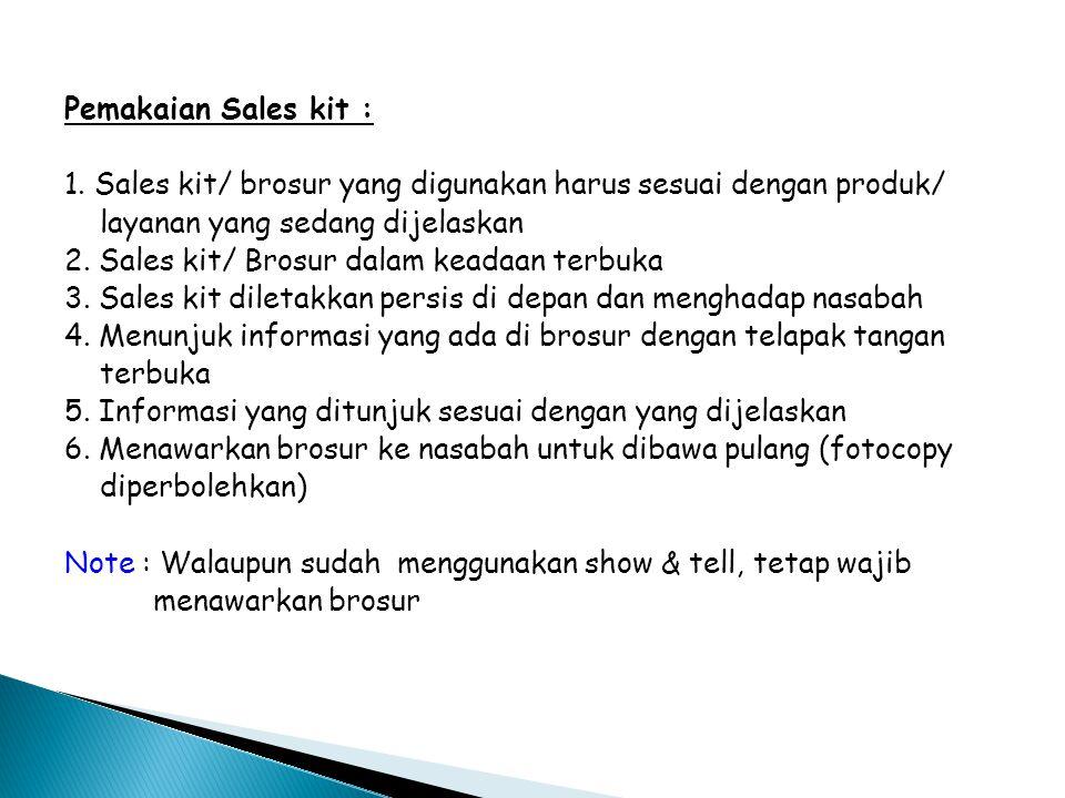 Pemakaian Sales kit : 1. Sales kit/ brosur yang digunakan harus sesuai dengan produk/ layanan yang sedang dijelaskan.