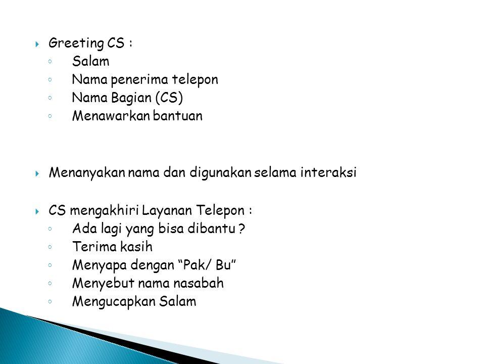 Greeting CS : Salam. Nama penerima telepon. Nama Bagian (CS) Menawarkan bantuan. Menanyakan nama dan digunakan selama interaksi.