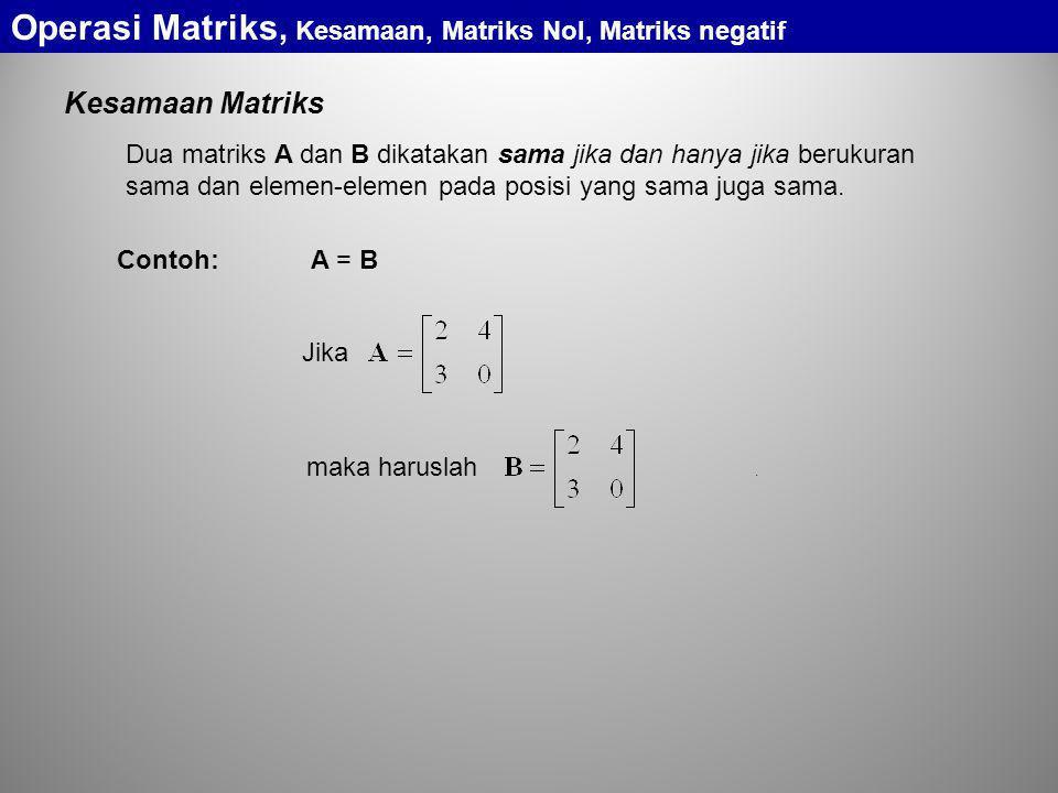 Operasi Matriks, Kesamaan, Matriks Nol, Matriks negatif