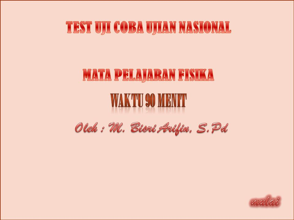 TEST UJI COBA UJIAN NASIONAL Oleh : M. Bisri Arifin, S.Pd