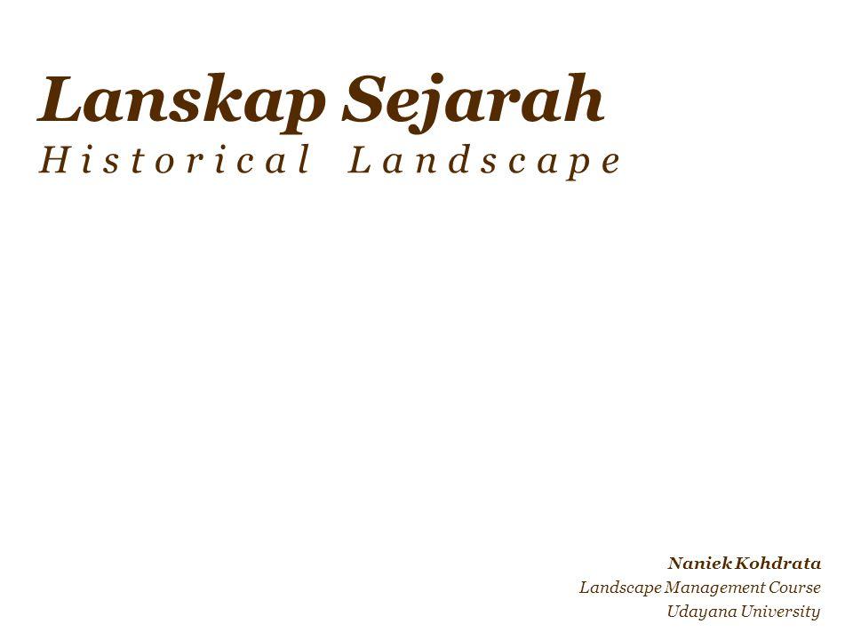 Lanskap Sejarah Historical Landscape Naniek Kohdrata