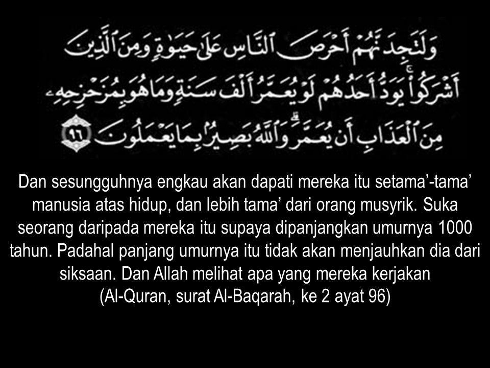 (Al-Quran, surat Al-Baqarah, ke 2 ayat 96)
