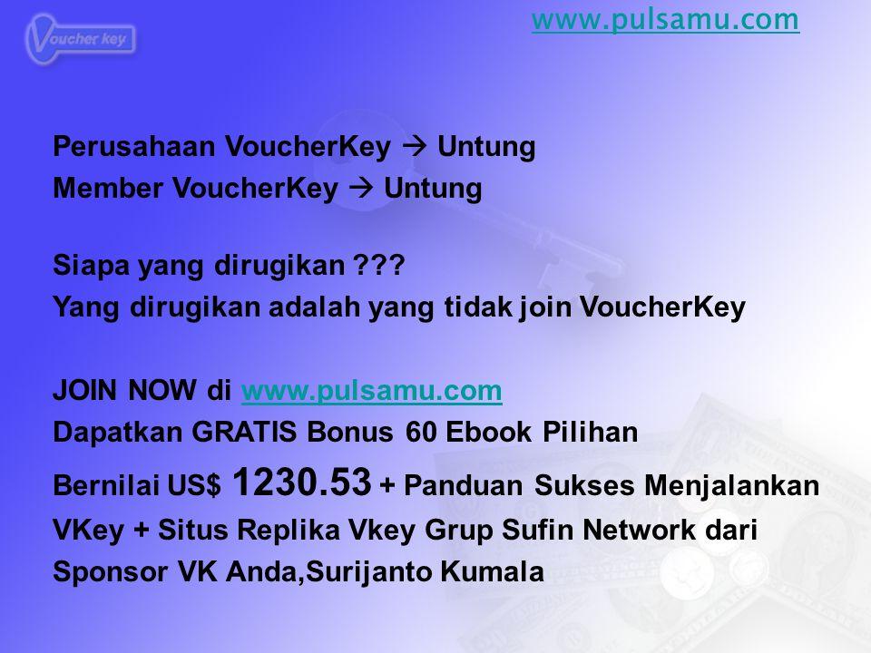 www.pulsamu.com Perusahaan VoucherKey  Untung. Member VoucherKey  Untung. Siapa yang dirugikan