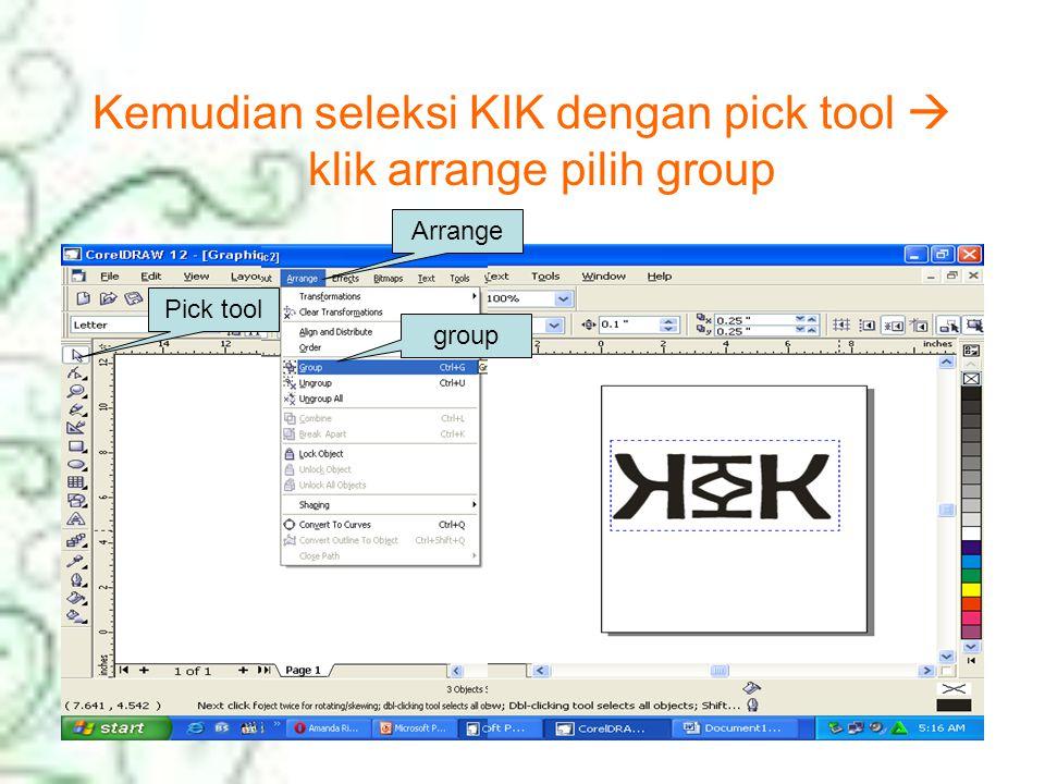 Kemudian seleksi KIK dengan pick tool  klik arrange pilih group