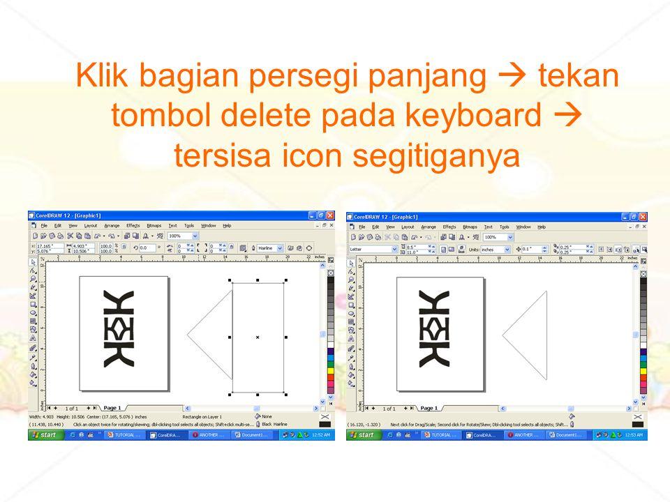 Klik bagian persegi panjang  tekan tombol delete pada keyboard  tersisa icon segitiganya