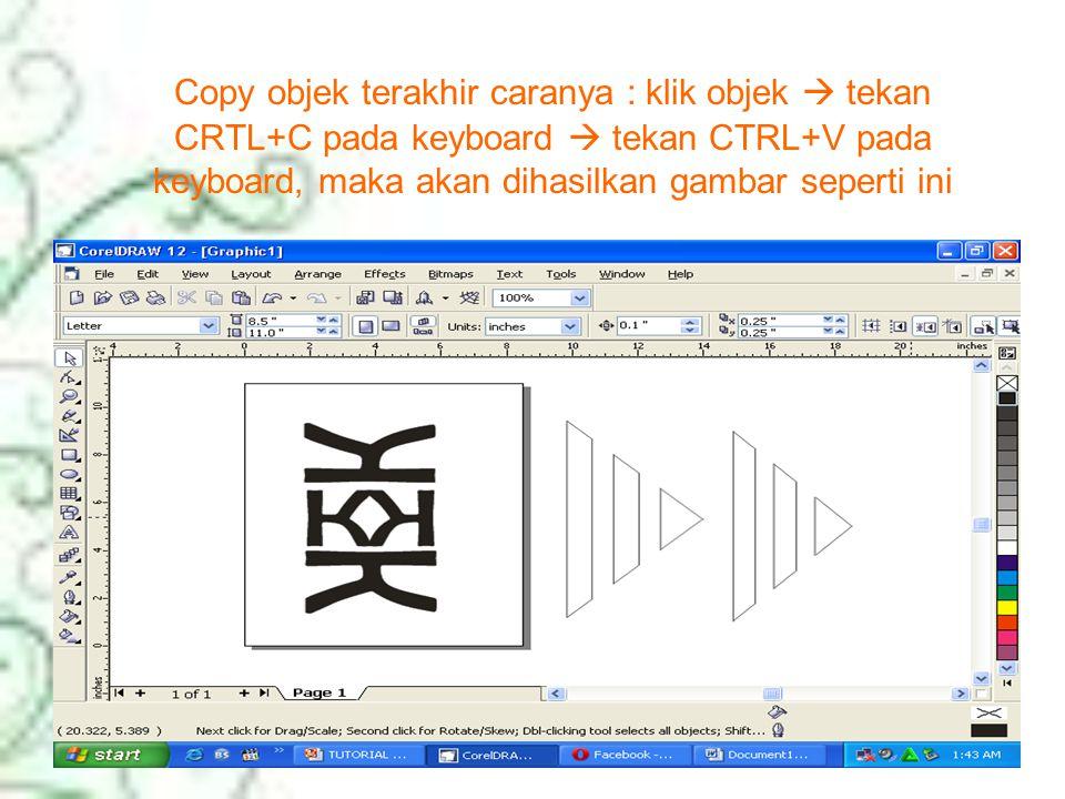 Copy objek terakhir caranya : klik objek  tekan CRTL+C pada keyboard  tekan CTRL+V pada keyboard, maka akan dihasilkan gambar seperti ini