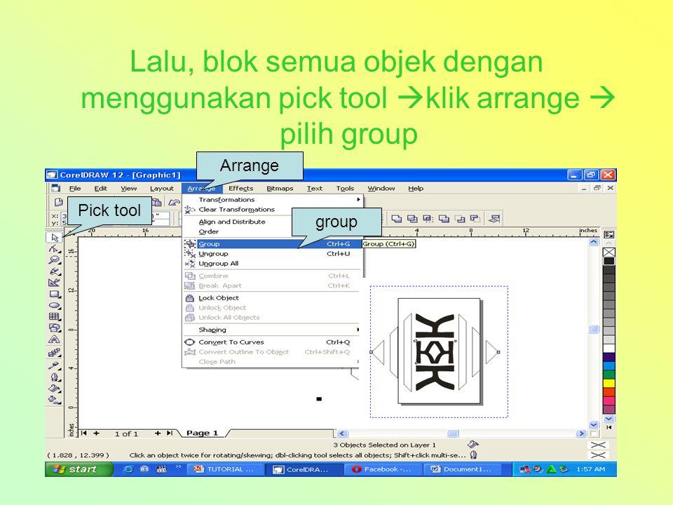 Lalu, blok semua objek dengan menggunakan pick tool klik arrange  pilih group