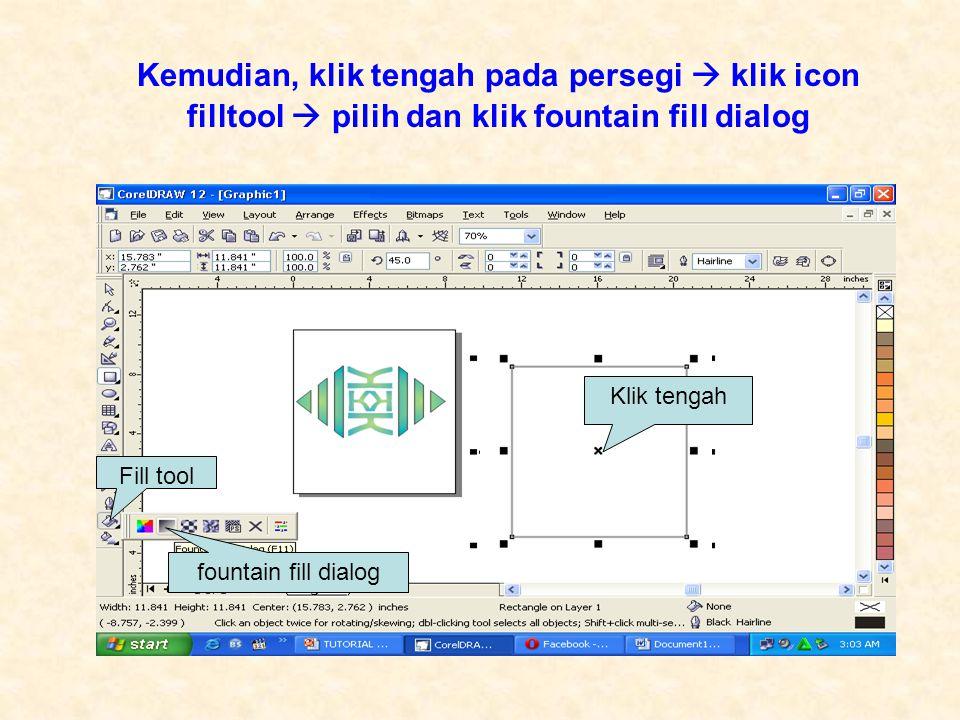 Kemudian, klik tengah pada persegi  klik icon filltool  pilih dan klik fountain fill dialog