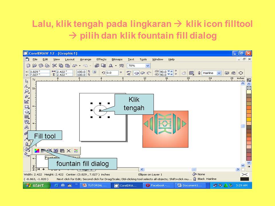 Lalu, klik tengah pada lingkaran  klik icon filltool  pilih dan klik fountain fill dialog