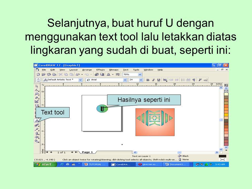 Selanjutnya, buat huruf U dengan menggunakan text tool lalu letakkan diatas lingkaran yang sudah di buat, seperti ini: