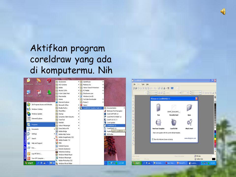 Aktifkan program coreldraw yang ada di komputermu. Nih caranya