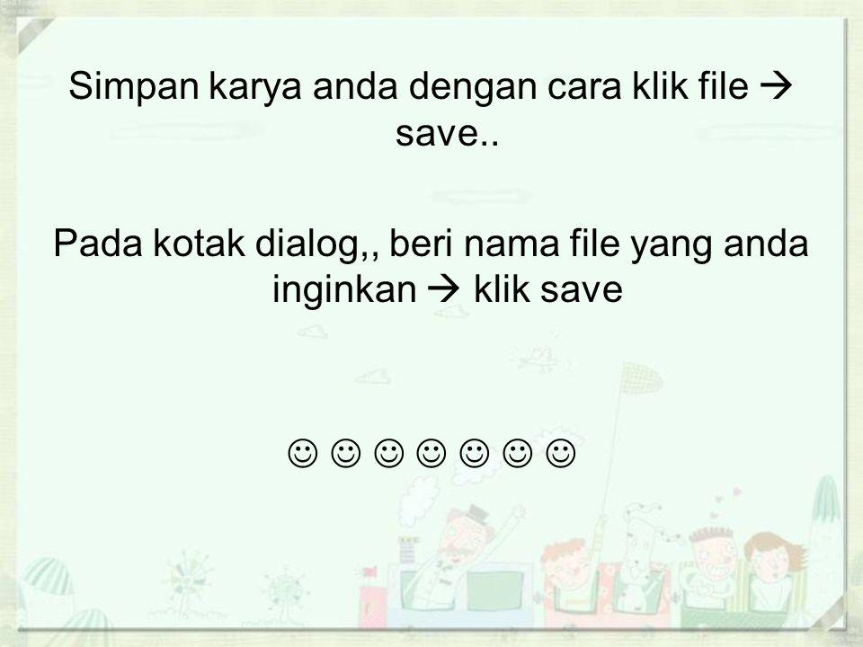 Simpan karya anda dengan cara klik file  save..