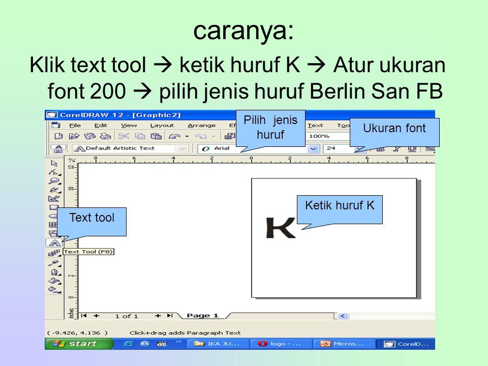 caranya: Klik text tool  ketik huruf K  Atur ukuran font 200  pilih jenis huruf Berlin San FB. Pilih jenis.