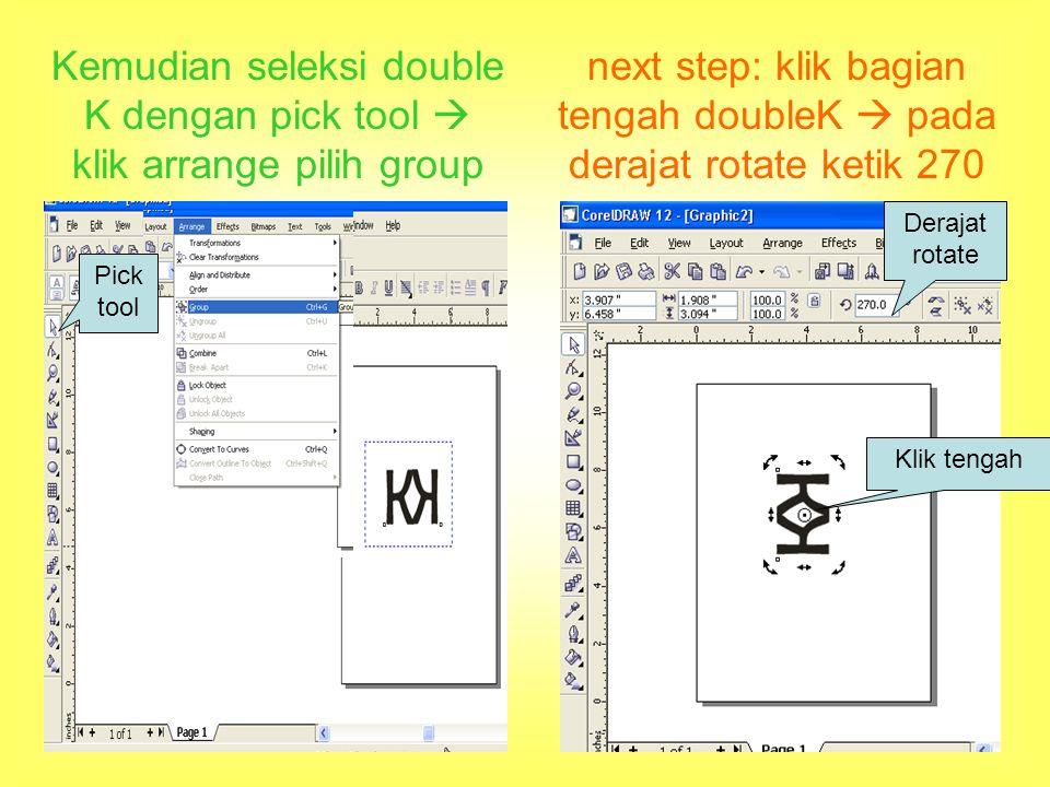 Kemudian seleksi double K dengan pick tool  klik arrange pilih group