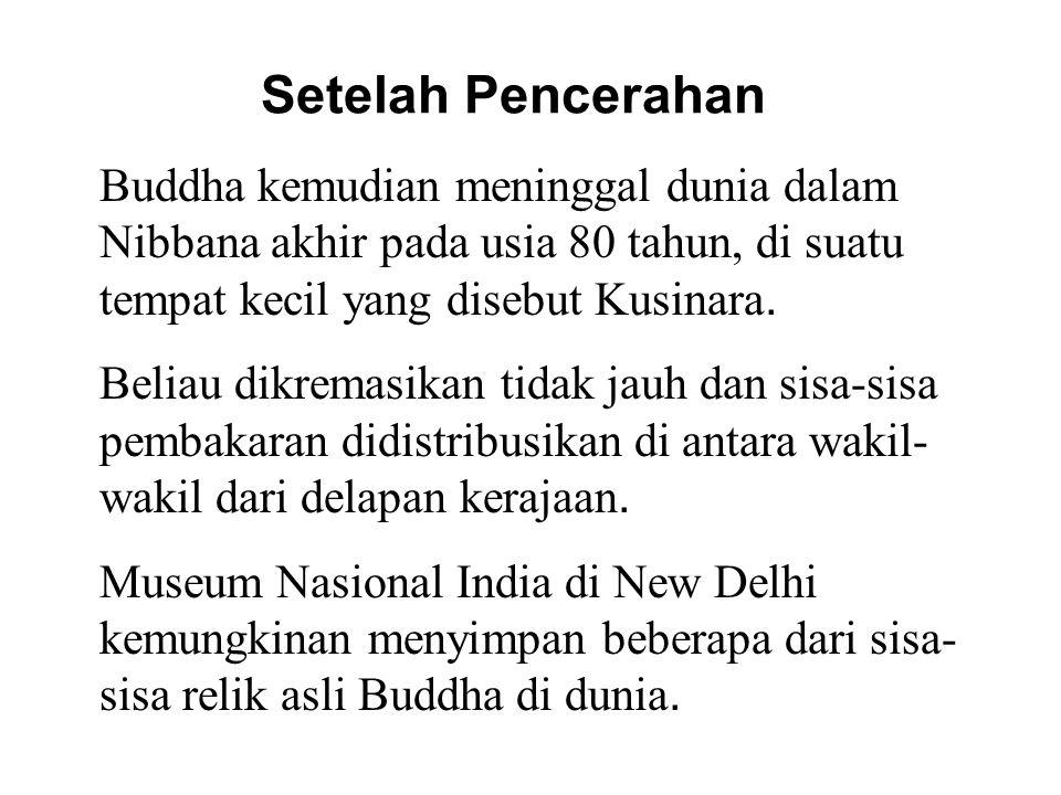 Setelah Pencerahan Buddha kemudian meninggal dunia dalam Nibbana akhir pada usia 80 tahun, di suatu tempat kecil yang disebut Kusinara.