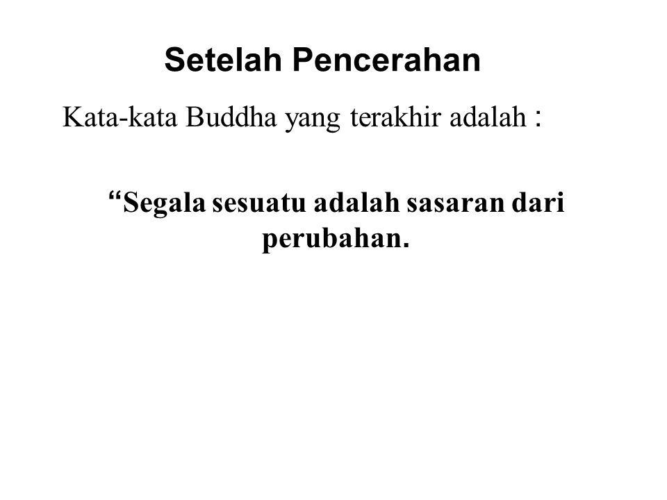 Setelah Pencerahan Kata-kata Buddha yang terakhir adalah :