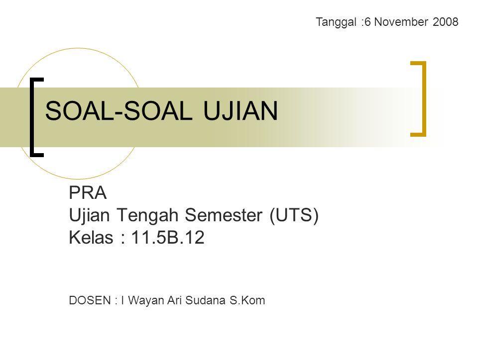 PRA Ujian Tengah Semester (UTS) Kelas : 11.5B.12