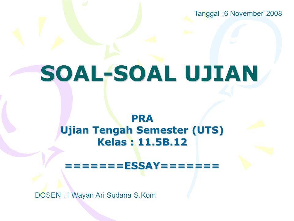 PRA Ujian Tengah Semester (UTS) Kelas : 11.5B.12 =======ESSAY=======