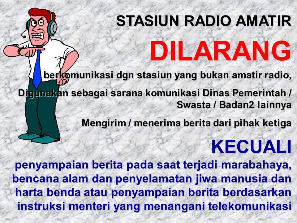 STASIUN RADIO AMATIR DILARANG. berkomunikasi dgn stasiun yang bukan amatir radio,