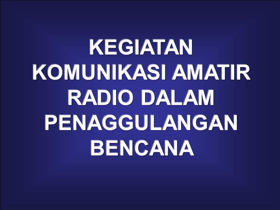 KEGIATAN KOMUNIKASI AMATIR RADIO DALAM PENAGGULANGAN BENCANA