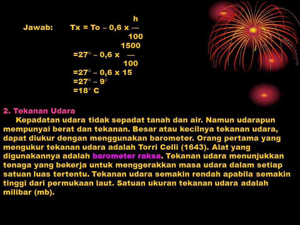 h Jawab: Tx = To – 0,6 x — 100. 1500. =27° – 0,6 x — =27° – 0,6 x 15 =27° – 9° =18° C.
