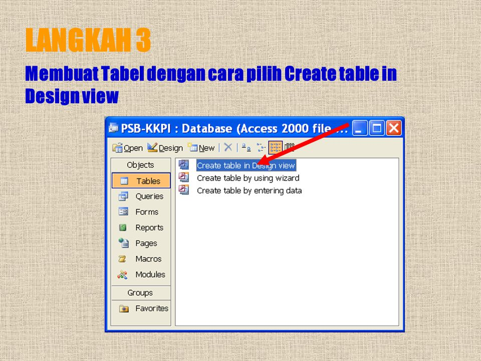 LANGKAH 3 Membuat Tabel dengan cara pilih Create table in Design view