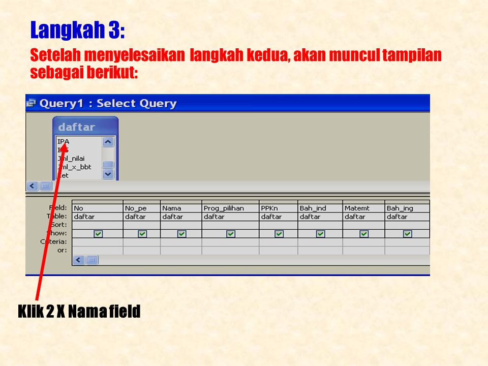 Langkah 3: Setelah menyelesaikan langkah kedua, akan muncul tampilan sebagai berikut: Klik 2 X Nama field.