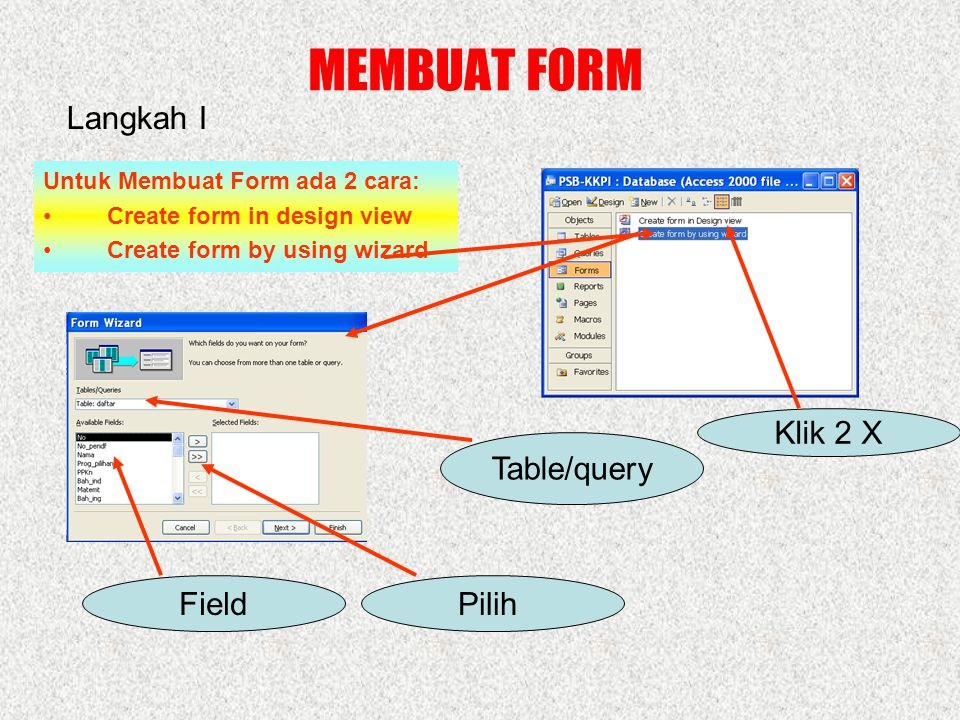 MEMBUAT FORM Langkah I Klik 2 X Table/query Field Pilih
