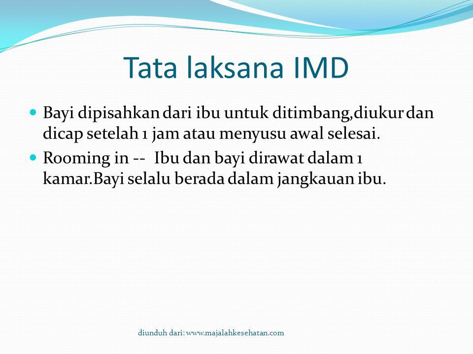 Tata laksana IMD Bayi dipisahkan dari ibu untuk ditimbang,diukur dan dicap setelah 1 jam atau menyusu awal selesai.