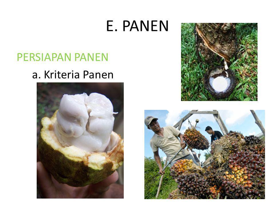 E. PANEN PERSIAPAN PANEN a. Kriteria Panen
