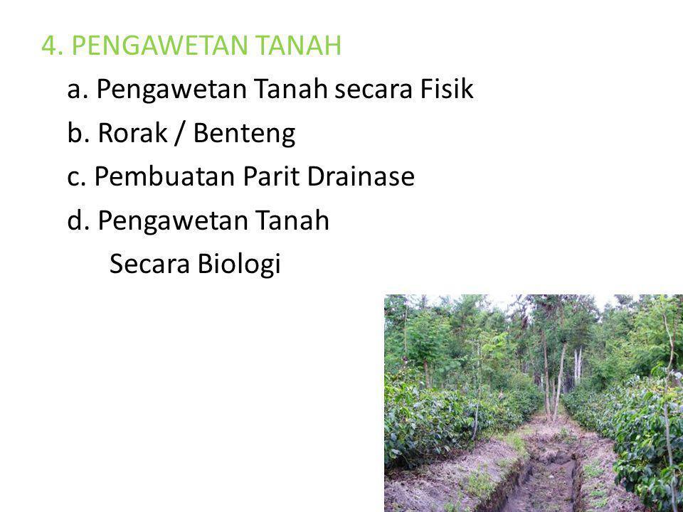 4. PENGAWETAN TANAH a. Pengawetan Tanah secara Fisik. b. Rorak / Benteng. c. Pembuatan Parit Drainase.