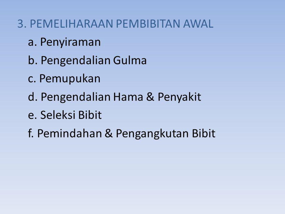 3. PEMELIHARAAN PEMBIBITAN AWAL a. Penyiraman b. Pengendalian Gulma c